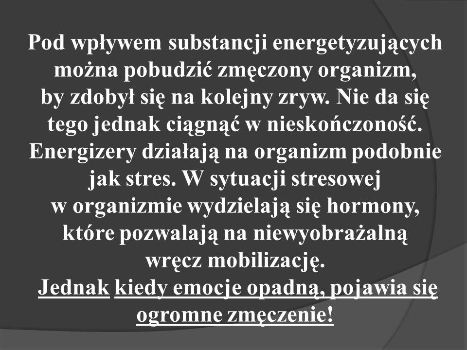 Pod wpływem substancji energetyzujących można pobudzić zmęczony organizm, by zdobył się na kolejny zryw.