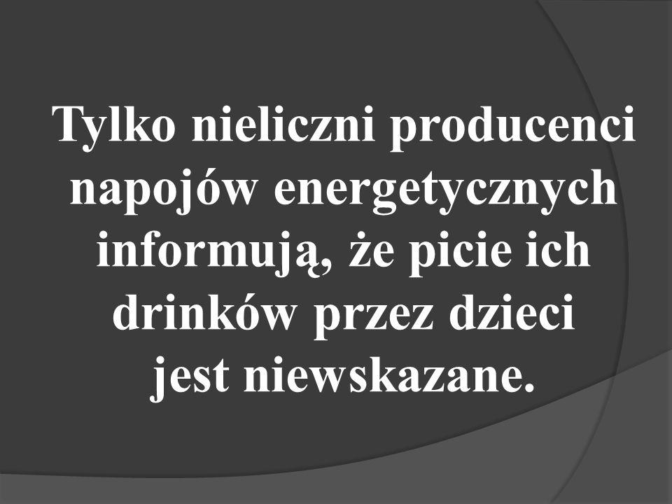 Tylko nieliczni producenci napojów energetycznych informują, że picie ich drinków przez dzieci jest niewskazane.