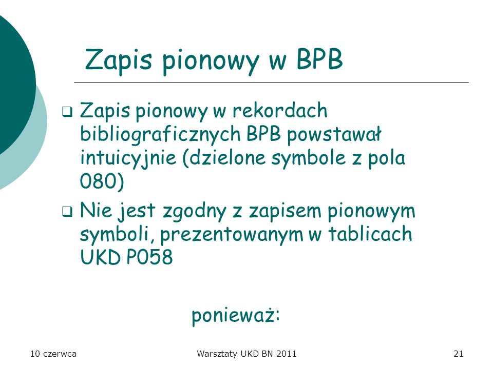 Zapis pionowy w BPB Zapis pionowy w rekordach bibliograficznych BPB powstawał intuicyjnie (dzielone symbole z pola 080)