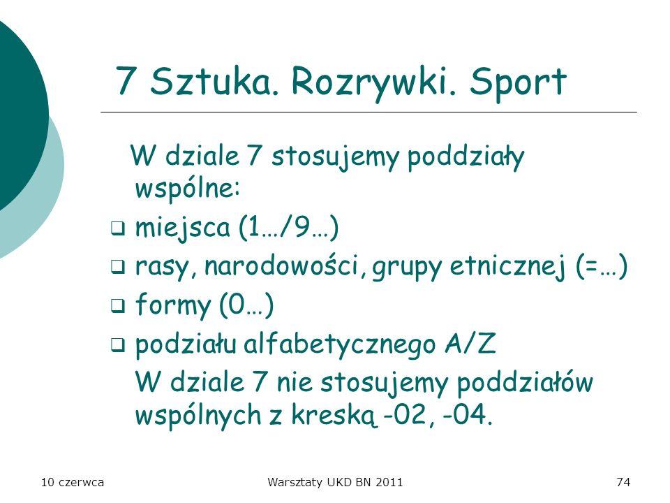 7 Sztuka. Rozrywki. Sport W dziale 7 stosujemy poddziały wspólne: