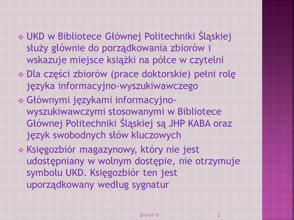 UKD w Bibliotece Głównej Politechniki Śląskiej służy głównie do porządkowania zbiorów i wskazuje miejsce książki na półce w czytelni