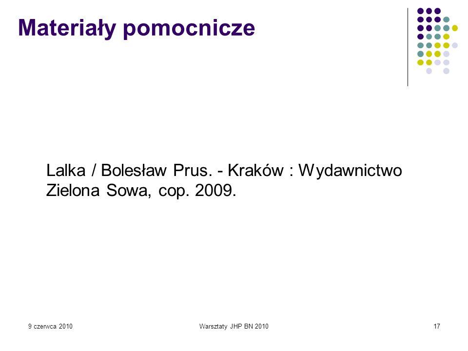 Materiały pomocnicze Lalka / Bolesław Prus. - Kraków : Wydawnictwo Zielona Sowa, cop. 2009. 9 czerwca 2010.