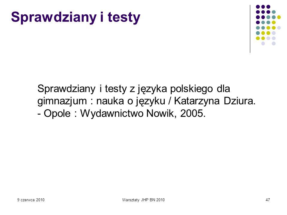 Sprawdziany i testy Sprawdziany i testy z języka polskiego dla gimnazjum : nauka o języku / Katarzyna Dziura. - Opole : Wydawnictwo Nowik, 2005.