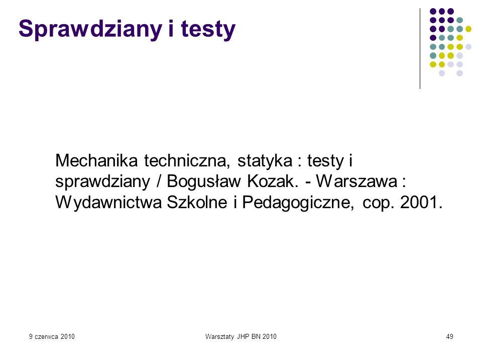 Sprawdziany i testyMechanika techniczna, statyka : testy i sprawdziany / Bogusław Kozak. - Warszawa : Wydawnictwa Szkolne i Pedagogiczne, cop. 2001.