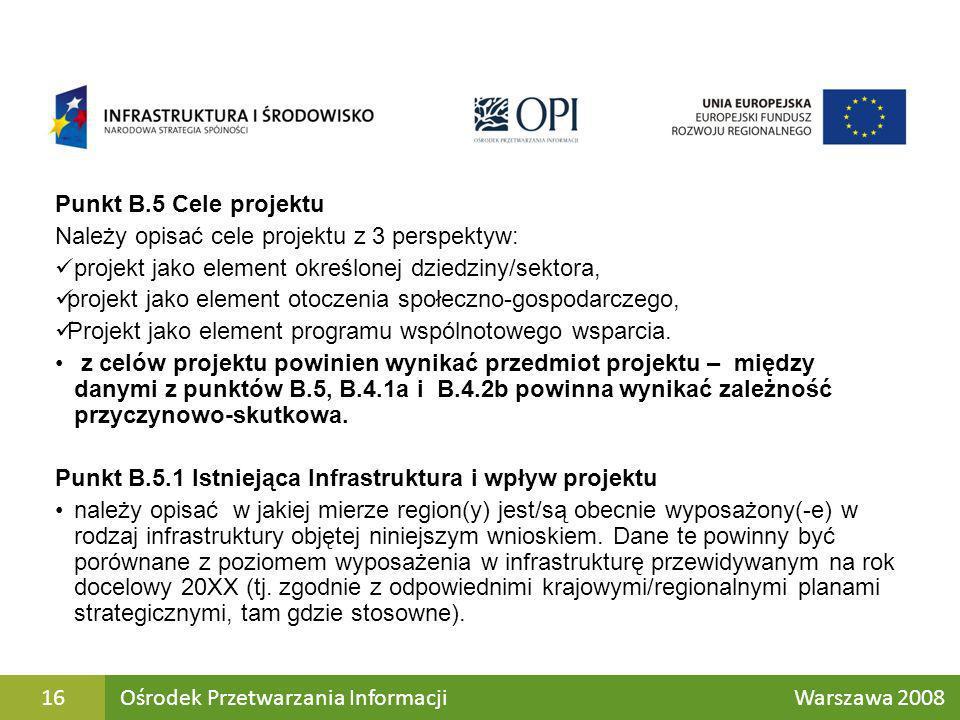 Punkt B.5 Cele projektu Należy opisać cele projektu z 3 perspektyw: projekt jako element określonej dziedziny/sektora,