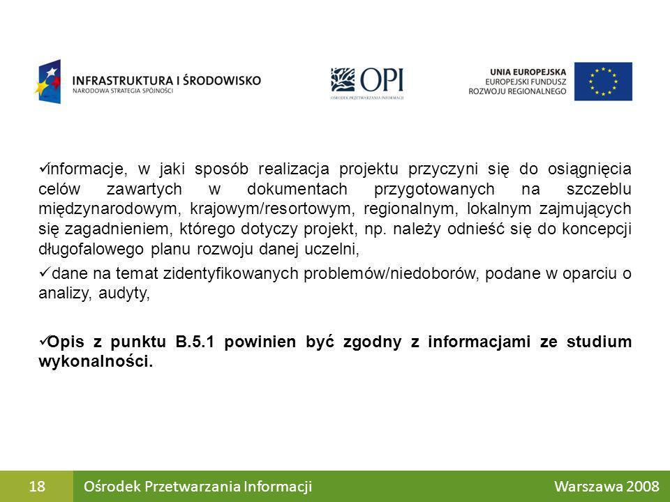 informacje, w jaki sposób realizacja projektu przyczyni się do osiągnięcia celów zawartych w dokumentach przygotowanych na szczeblu międzynarodowym, krajowym/resortowym, regionalnym, lokalnym zajmujących się zagadnieniem, którego dotyczy projekt, np. należy odnieść się do koncepcji długofalowego planu rozwoju danej uczelni,