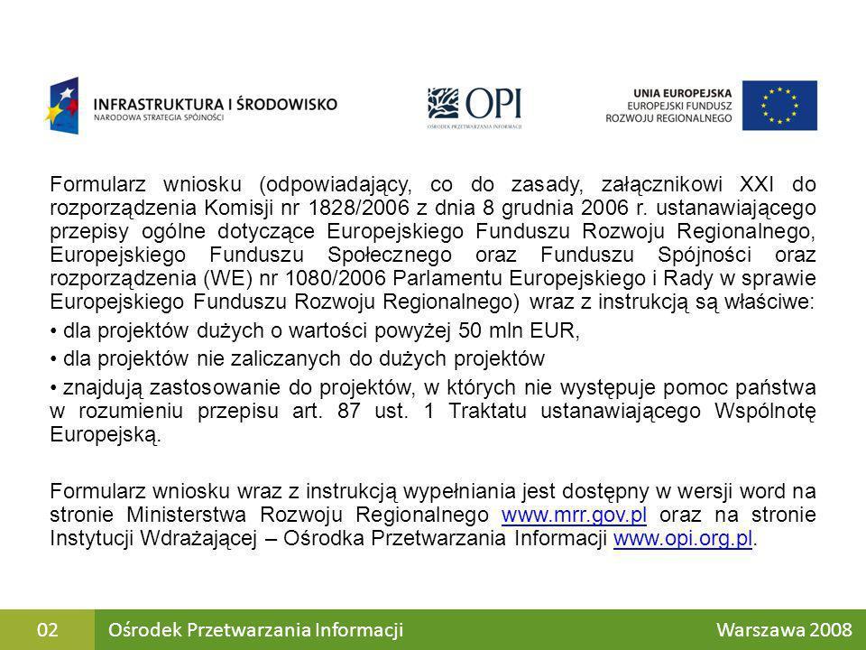 Formularz wniosku (odpowiadający, co do zasady, załącznikowi XXI do rozporządzenia Komisji nr 1828/2006 z dnia 8 grudnia 2006 r. ustanawiającego przepisy ogólne dotyczące Europejskiego Funduszu Rozwoju Regionalnego, Europejskiego Funduszu Społecznego oraz Funduszu Spójności oraz rozporządzenia (WE) nr 1080/2006 Parlamentu Europejskiego i Rady w sprawie Europejskiego Funduszu Rozwoju Regionalnego) wraz z instrukcją są właściwe: