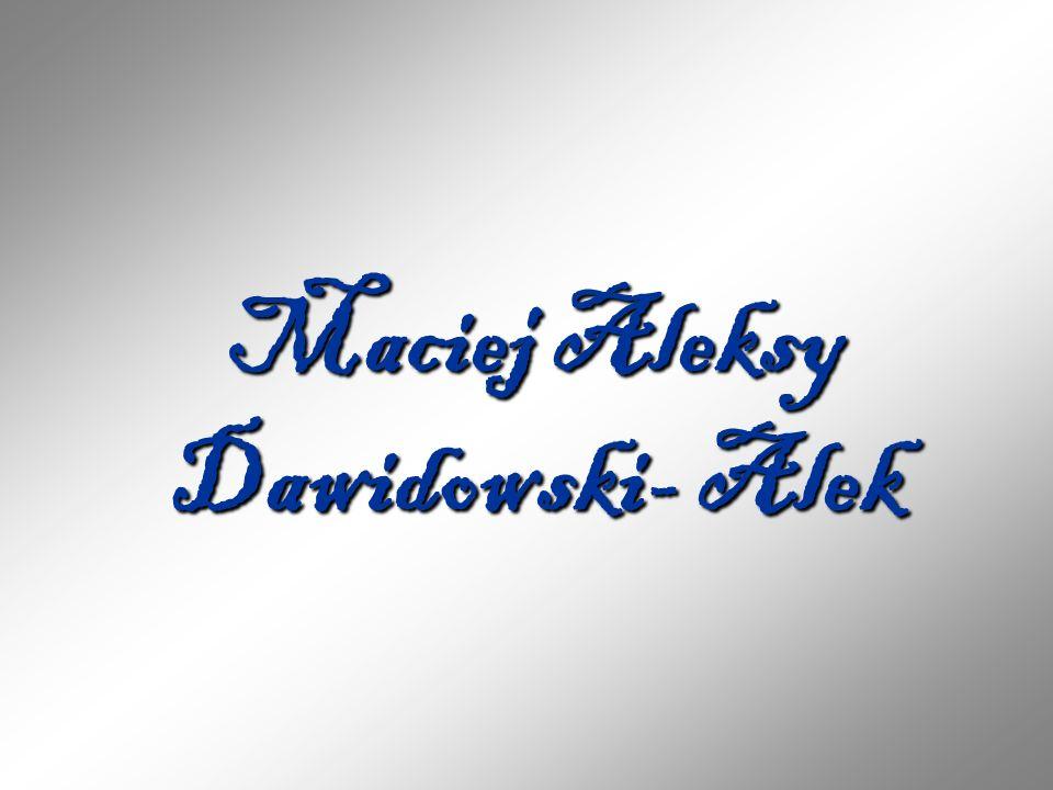 Maciej Aleksy Dawidowski- Alek
