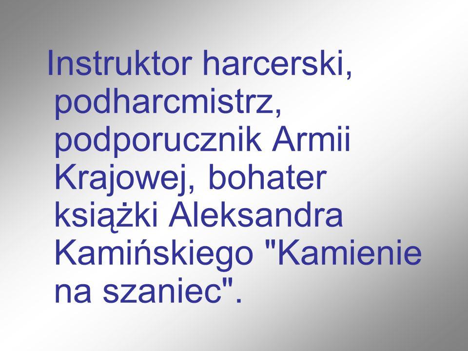 Instruktor harcerski, podharcmistrz, podporucznik Armii Krajowej, bohater książki Aleksandra Kamińskiego Kamienie na szaniec .