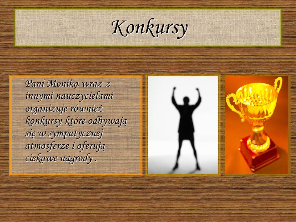 KonkursyPani Monika wraz z innymi nauczycielami organizuje również konkursy które odbywają się w sympatycznej atmosferze i oferują ciekawe nagrody .