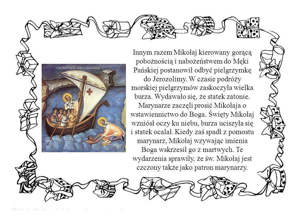 Innym razem Mikołaj kierowany gorącą pobożnością i nabożeństwem do Męki Pańskiej postanowił odbyć pielgrzymkę do Jerozolimy.