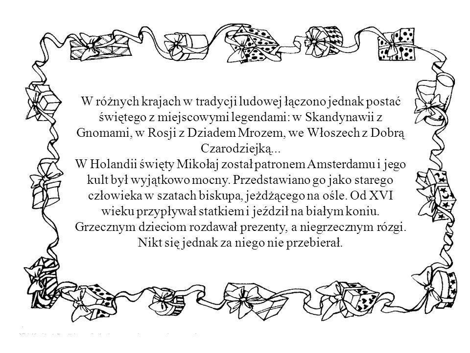 W różnych krajach w tradycji ludowej łączono jednak postać świętego z miejscowymi legendami: w Skandynawii z Gnomami, w Rosji z Dziadem Mrozem, we Włoszech z Dobrą Czarodziejką...