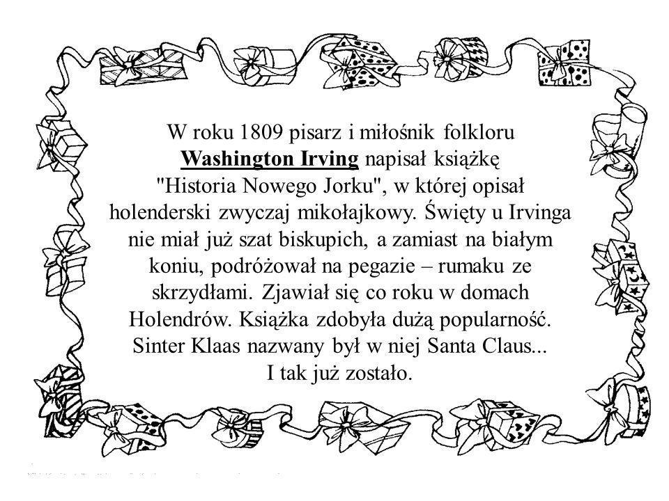 W roku 1809 pisarz i miłośnik folkloru Washington Irving napisał książkę Historia Nowego Jorku , w której opisał holenderski zwyczaj mikołajkowy.