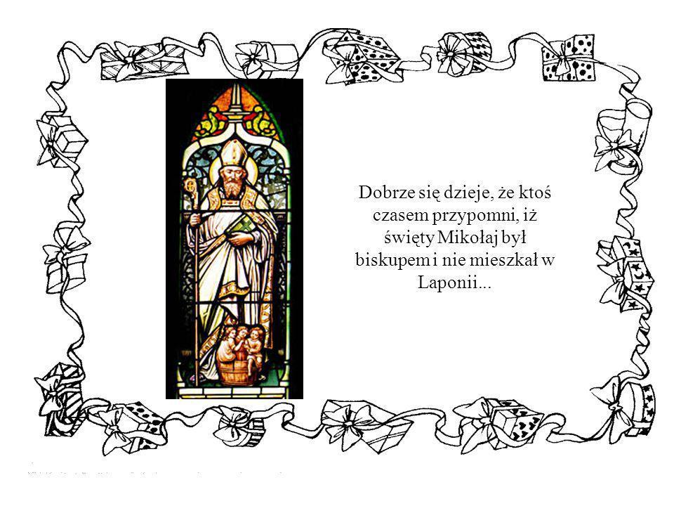 Dobrze się dzieje, że ktoś czasem przypomni, iż święty Mikołaj był biskupem i nie mieszkał w Laponii...