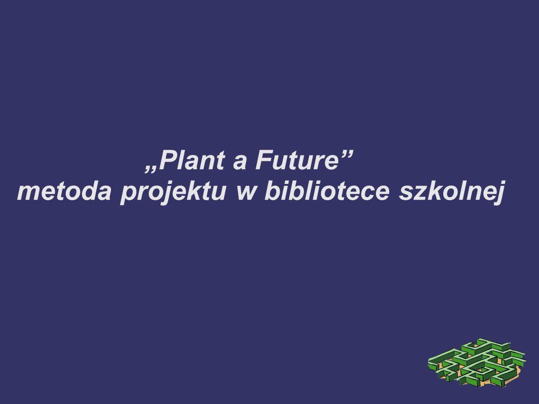 """""""Plant a Future metoda projektu w bibliotece szkolnej"""