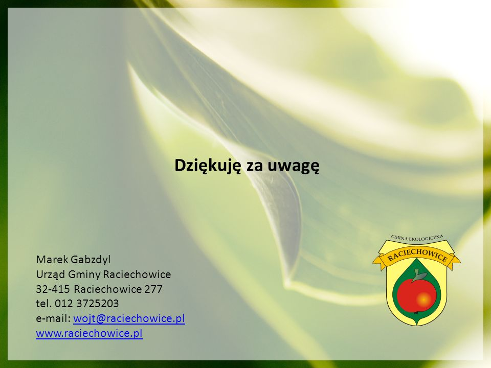 Dziękuję za uwagę Marek Gabzdyl Urząd Gminy Raciechowice