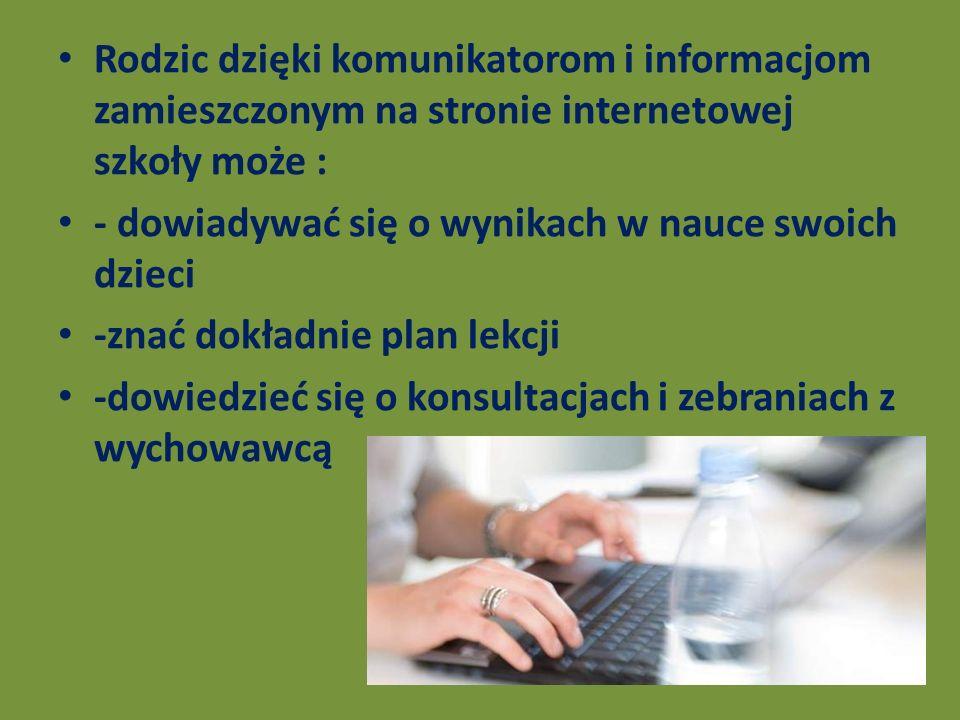 Rodzic dzięki komunikatorom i informacjom zamieszczonym na stronie internetowej szkoły może :