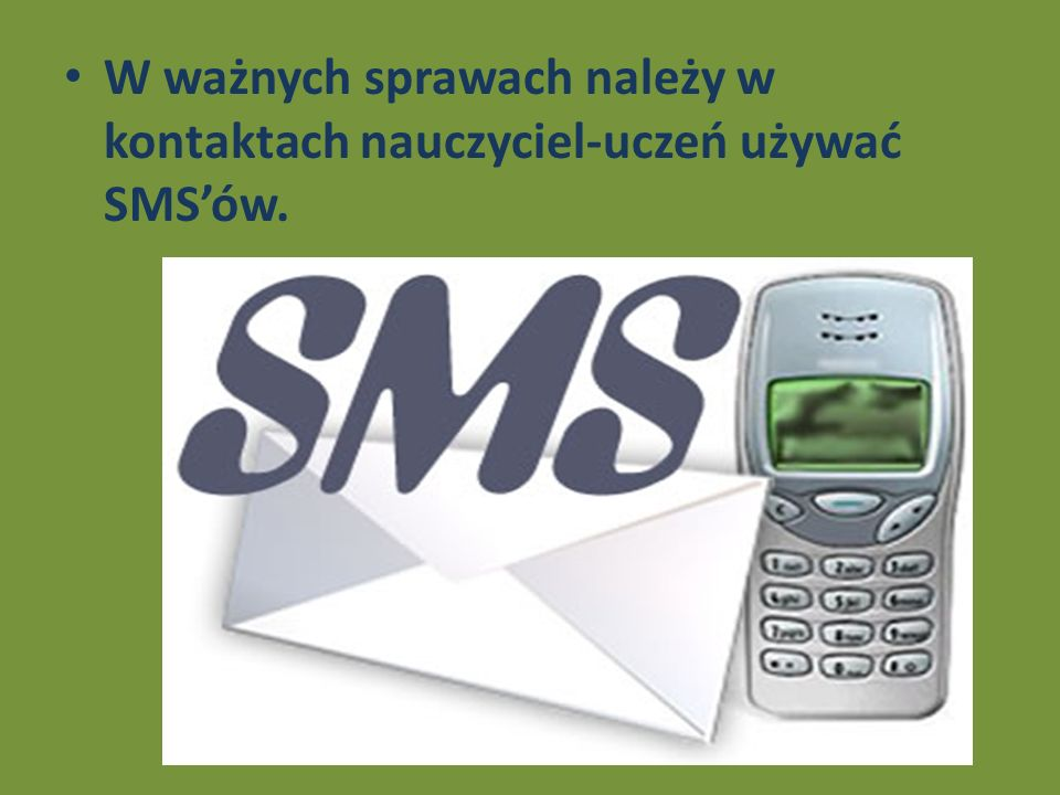 W ważnych sprawach należy w kontaktach nauczyciel-uczeń używać SMS'ów.