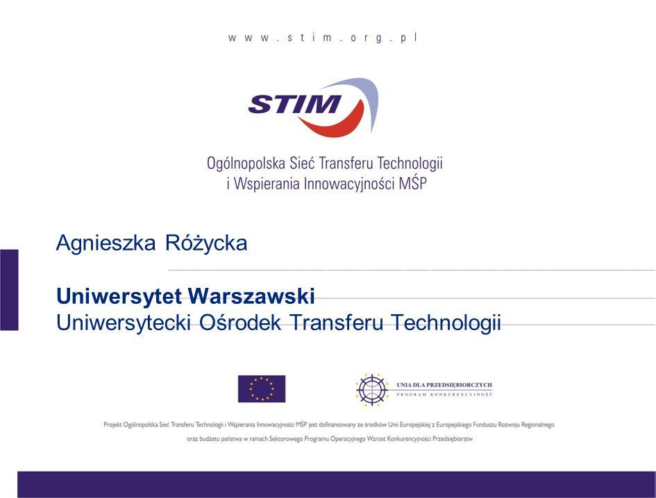 Agnieszka Różycka Uniwersytet Warszawski Uniwersytecki Ośrodek Transferu Technologii