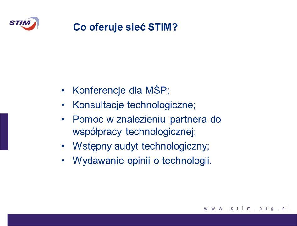 Co oferuje sieć STIM Konferencje dla MŚP; Konsultacje technologiczne; Pomoc w znalezieniu partnera do współpracy technologicznej;