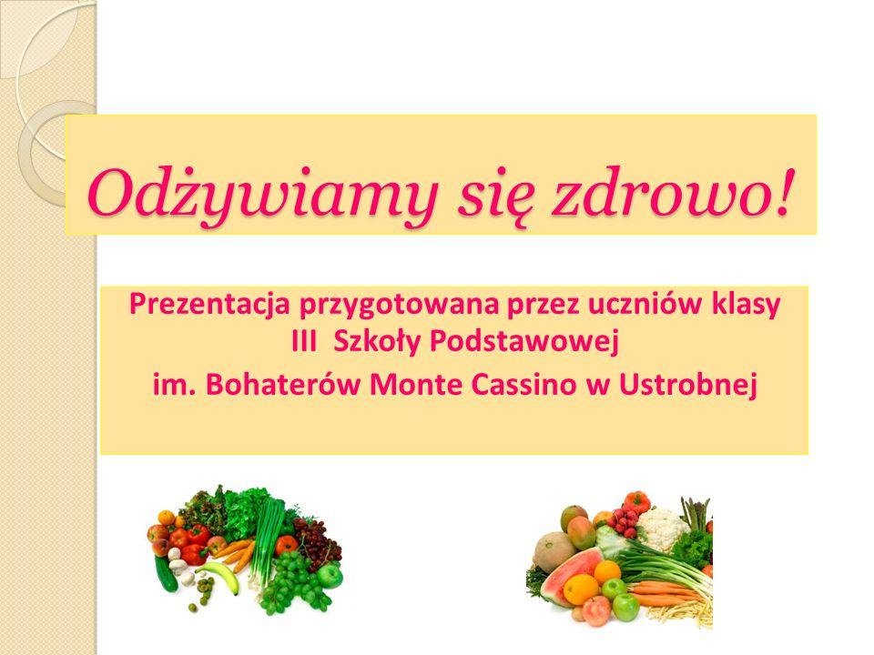 Odżywiamy się zdrowo. Prezentacja przygotowana przez uczniów klasy III Szkoły Podstawowej.