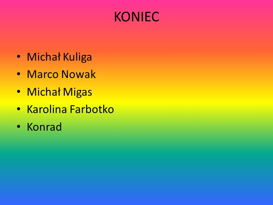 KONIEC Michał Kuliga Marco Nowak Michał Migas Karolina Farbotko Konrad