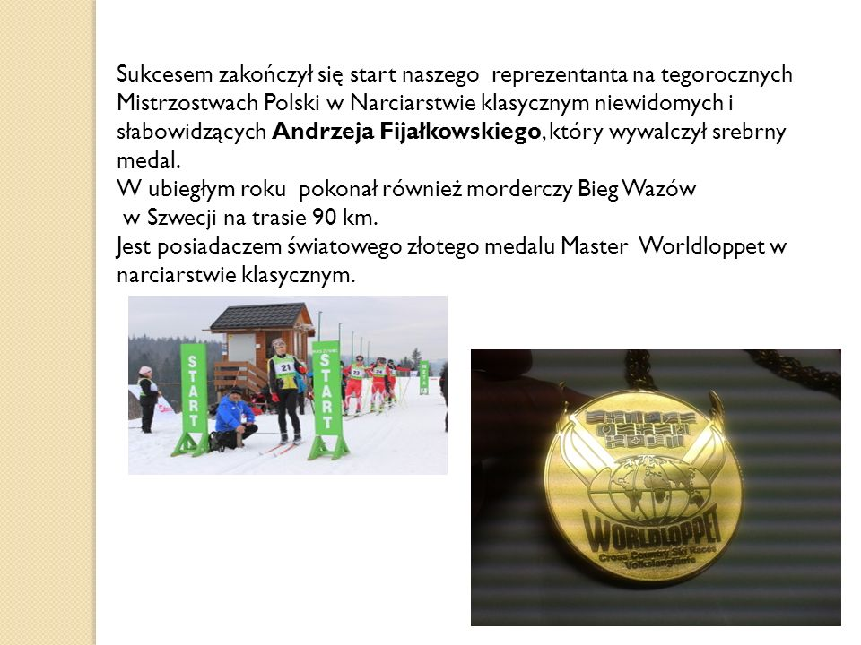 Sukcesem zakończył się start naszego reprezentanta na tegorocznych Mistrzostwach Polski w Narciarstwie klasycznym niewidomych i słabowidzących Andrzeja Fijałkowskiego, który wywalczył srebrny medal.
