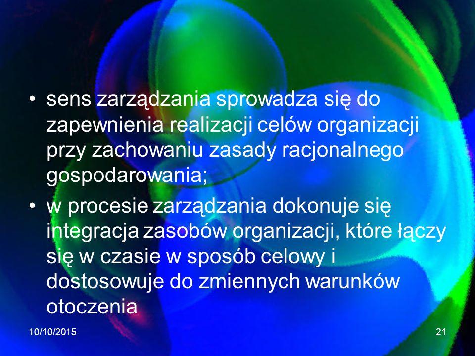 sens zarządzania sprowadza się do zapewnienia realizacji celów organizacji przy zachowaniu zasady racjonalnego gospodarowania;