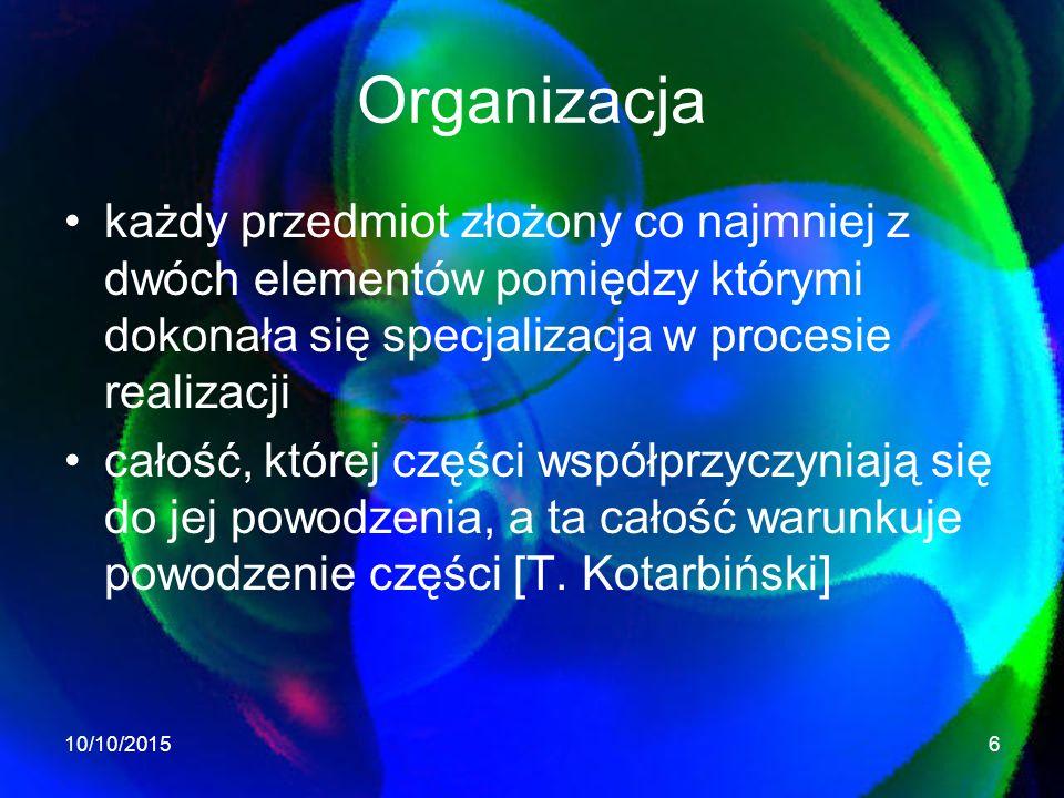 Organizacja każdy przedmiot złożony co najmniej z dwóch elementów pomiędzy którymi dokonała się specjalizacja w procesie realizacji.