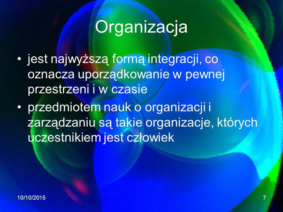 Organizacja jest najwyższą formą integracji, co oznacza uporządkowanie w pewnej przestrzeni i w czasie.