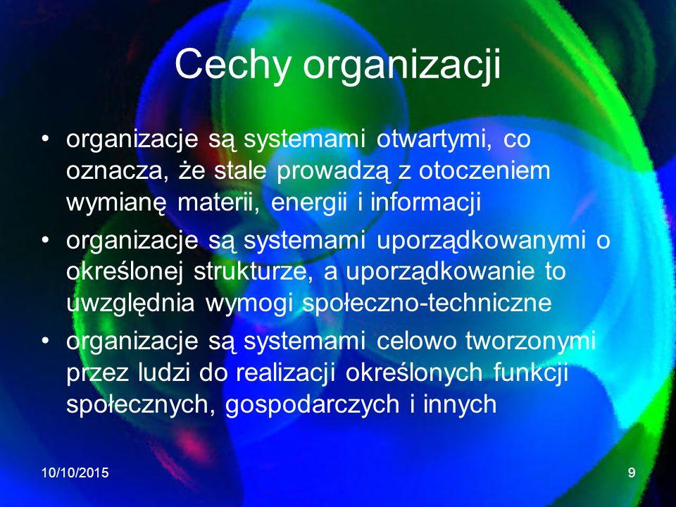 Cechy organizacji organizacje są systemami otwartymi, co oznacza, że stale prowadzą z otoczeniem wymianę materii, energii i informacji.