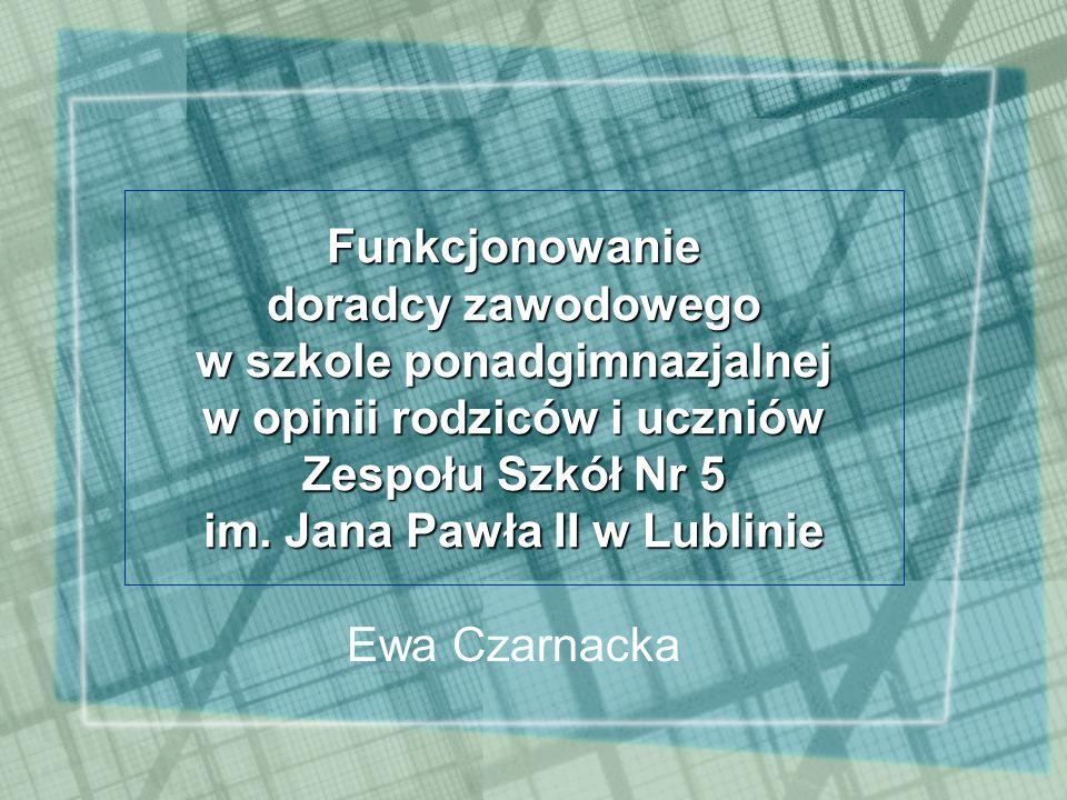 Funkcjonowanie doradcy zawodowego w szkole ponadgimnazjalnej w opinii rodziców i uczniów Zespołu Szkół Nr 5 im. Jana Pawła II w Lublinie