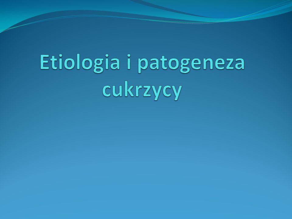 Etiologia i patogeneza cukrzycy