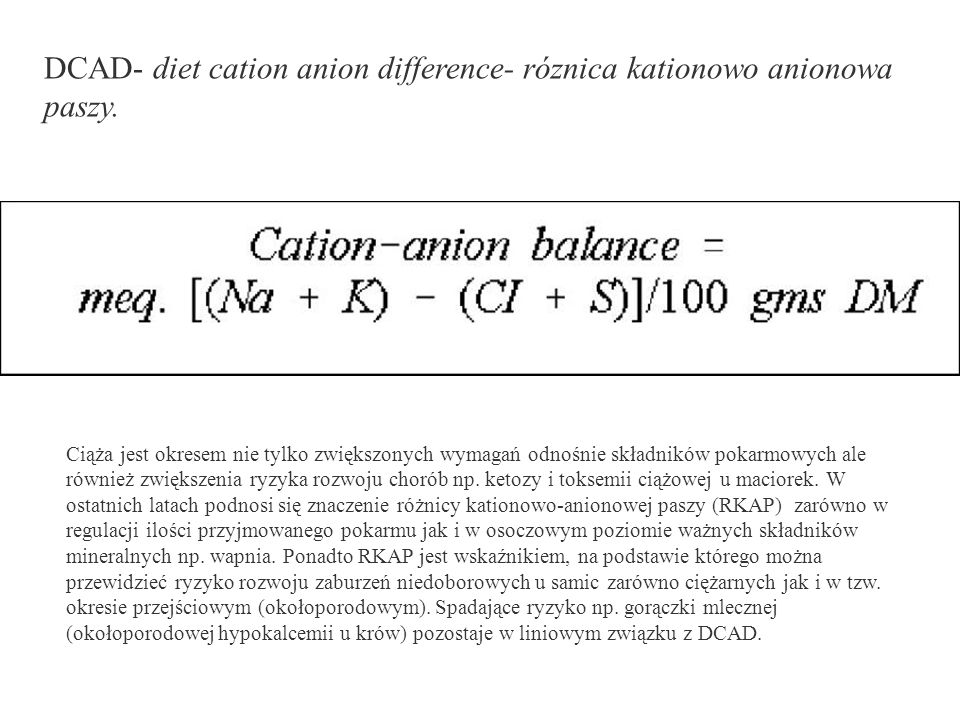 DCAD- diet cation anion difference- róznica kationowo anionowa paszy.