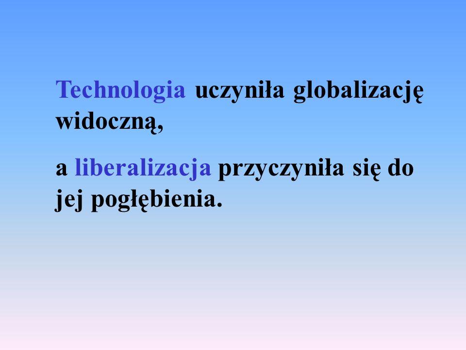 Technologia uczyniła globalizację widoczną,