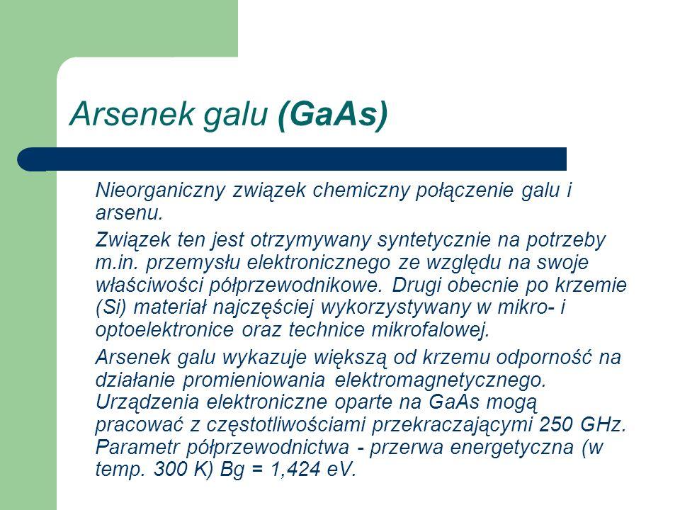 Arsenek galu (GaAs) Nieorganiczny związek chemiczny połączenie galu i arsenu.