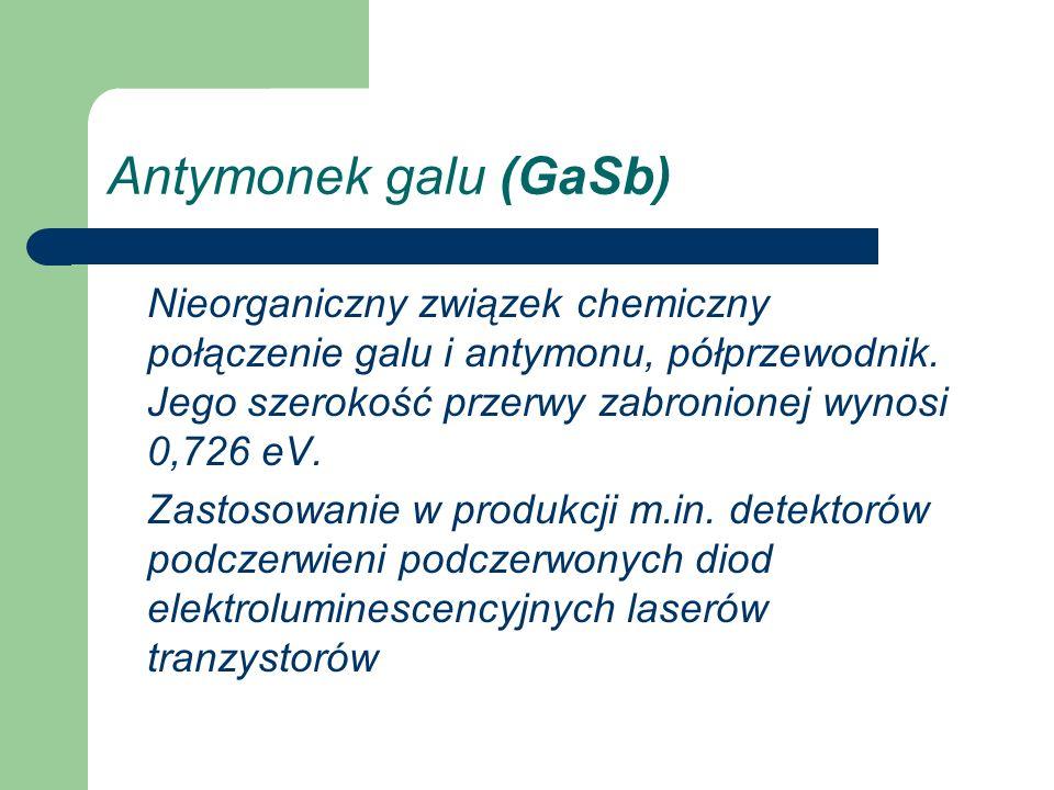 Antymonek galu (GaSb) Nieorganiczny związek chemiczny połączenie galu i antymonu, półprzewodnik. Jego szerokość przerwy zabronionej wynosi 0,726 eV.