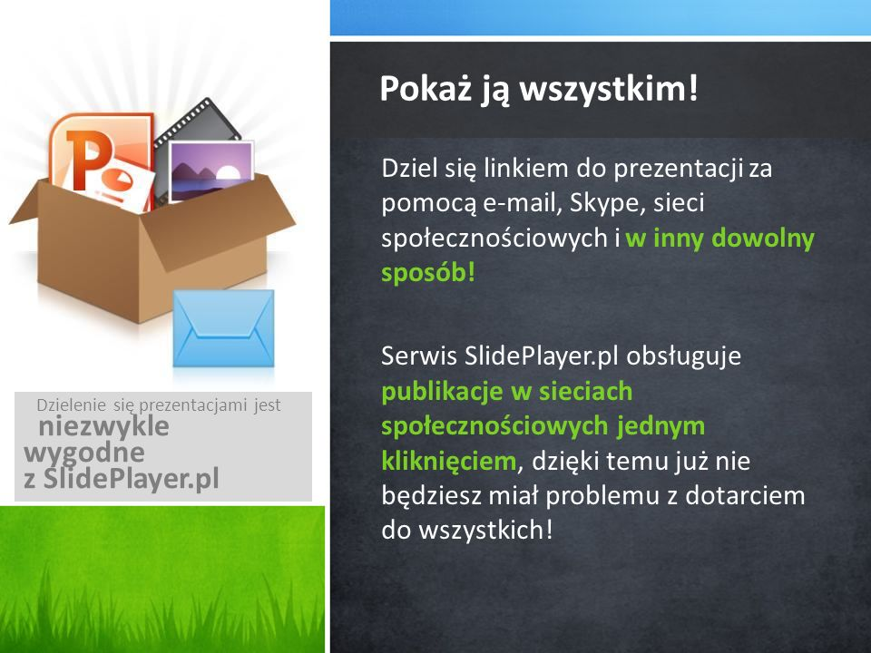 Pokaż ją wszystkim! niezwykle wygodne z SlidePlayer.pl