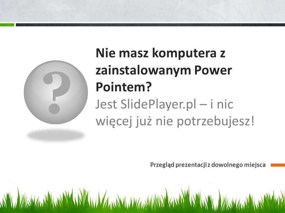 Nie masz komputera z zainstalowanym Power Pointem Jest SlidePlayer.pl – i nic więcej już nie potrzebujesz!