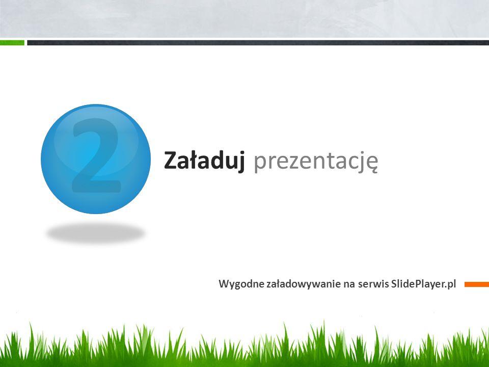 2 Załaduj prezentację Wygodne załadowywanie na serwis SlidePlayer.pl