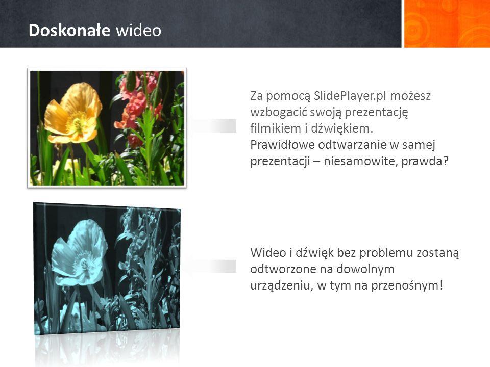 Doskonałe wideo Za pomocą SlidePlayer.pl możesz wzbogacić swoją prezentację filmikiem i dźwiękiem.
