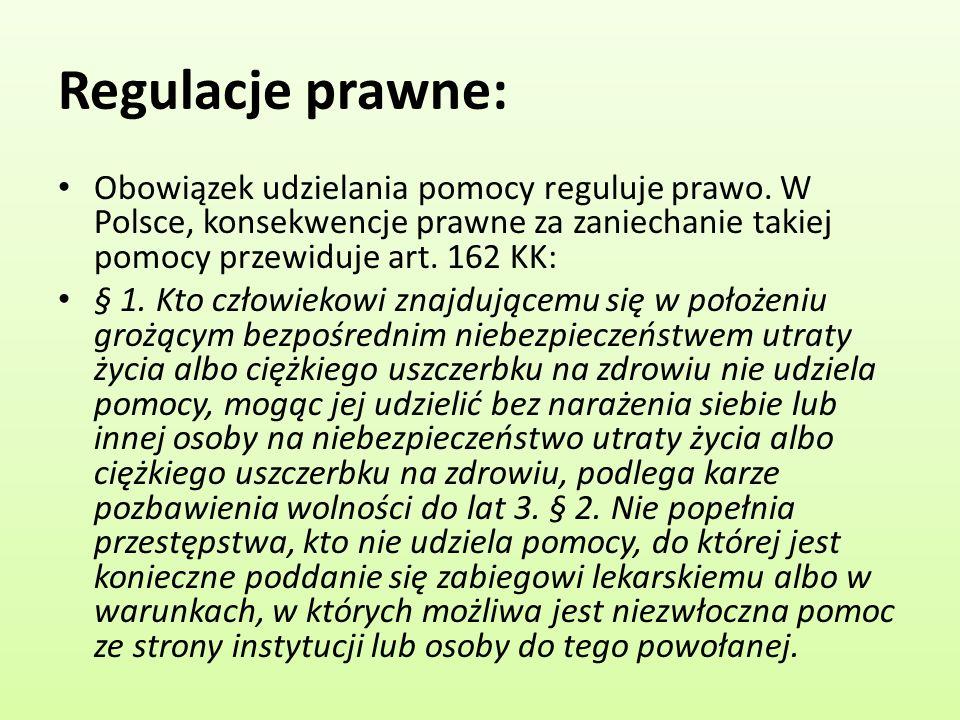 Regulacje prawne: Obowiązek udzielania pomocy reguluje prawo. W Polsce, konsekwencje prawne za zaniechanie takiej pomocy przewiduje art. 162 KK: