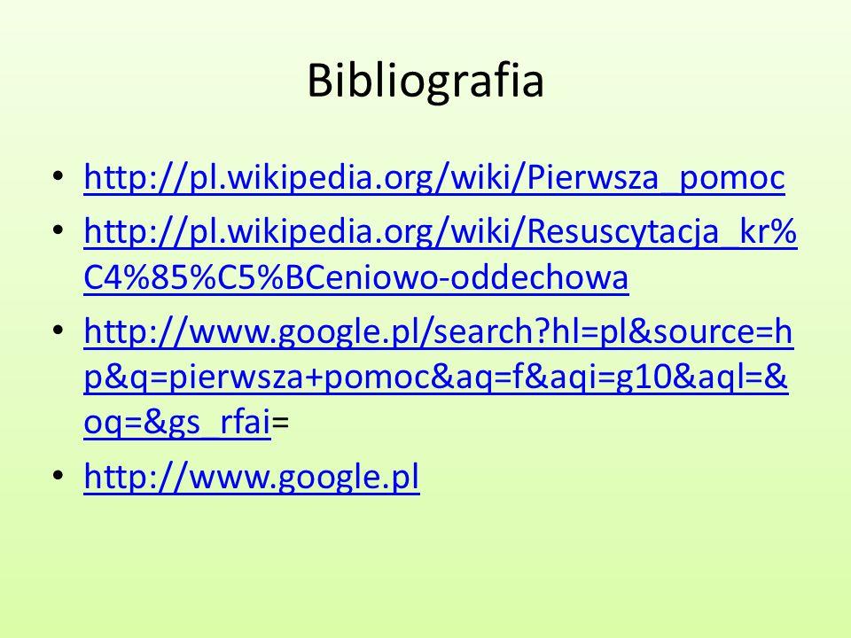 Bibliografia http://pl.wikipedia.org/wiki/Pierwsza_pomoc