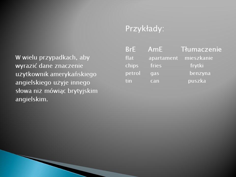 Przykłady: BrE AmE Tłumaczenie