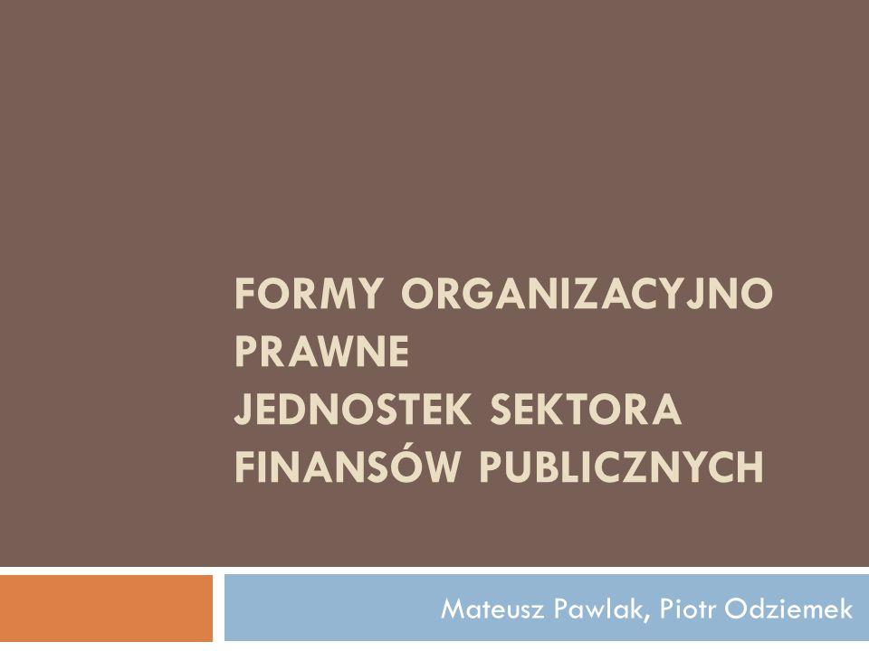 FORMY ORGANIZACYJNO PRAWNE JEDNOSTEK SEKTORA FINANSÓW PUBLICZNYCH