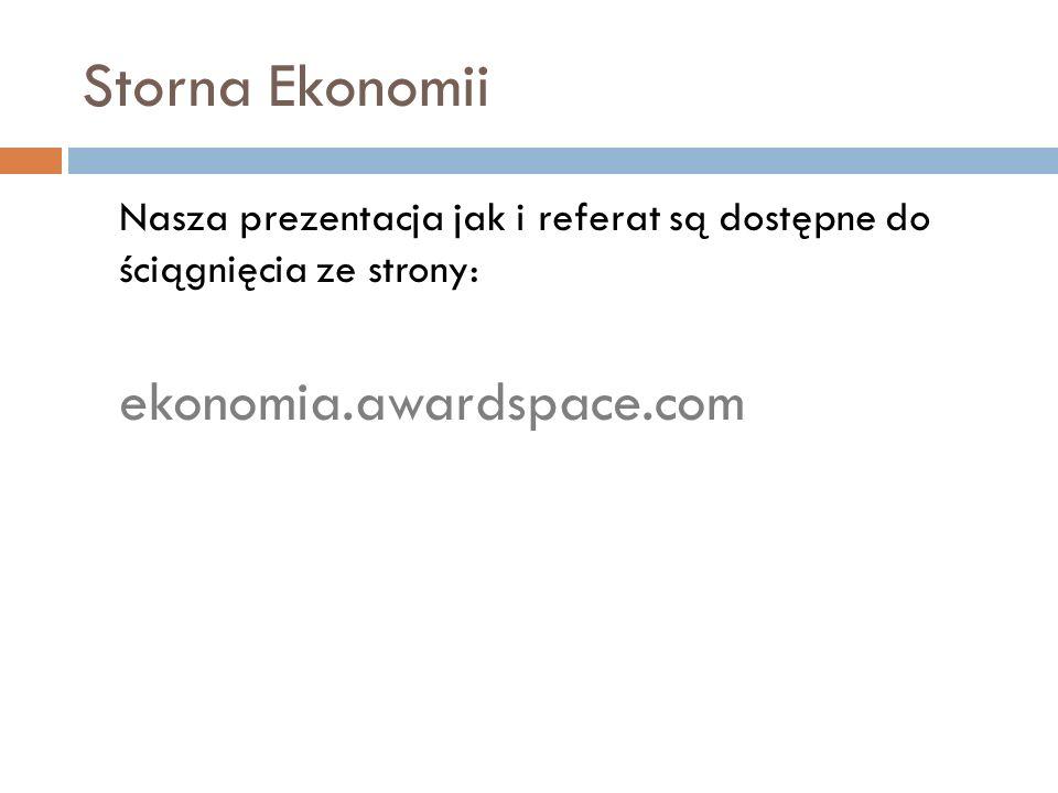 Storna EkonomiiNasza prezentacja jak i referat są dostępne do ściągnięcia ze strony: ekonomia.awardspace.com