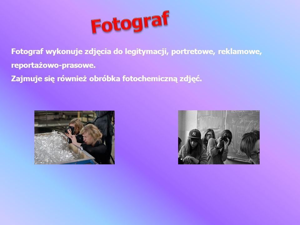 Fotograf Fotograf wykonuje zdjęcia do legitymacji, portretowe, reklamowe, reportażowo-prasowe.