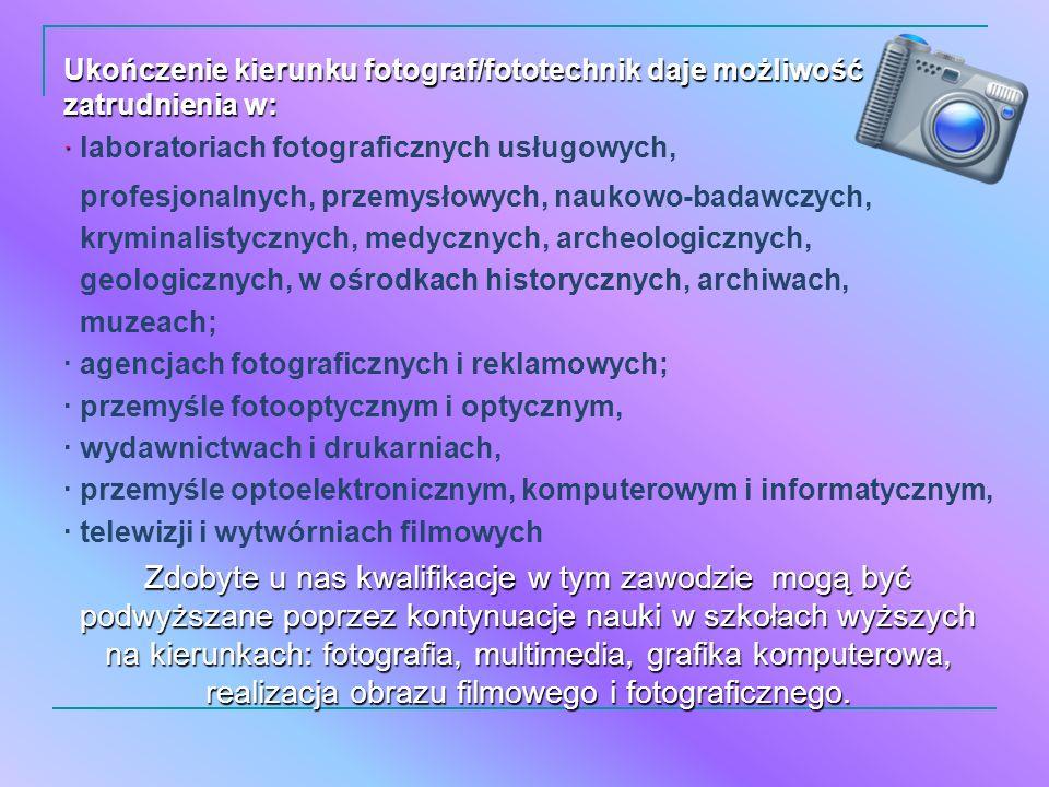 Ukończenie kierunku fotograf/fototechnik daje możliwość zatrudnienia w: