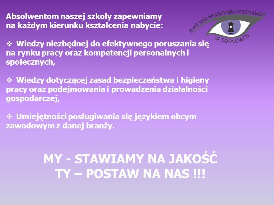 MY - STAWIAMY NA JAKOŚĆ TY – POSTAW NA NAS !!!