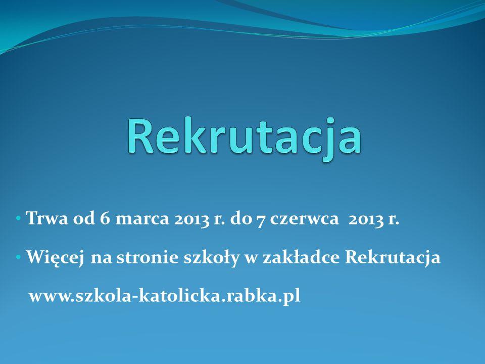 Rekrutacja Trwa od 6 marca 2013 r. do 7 czerwca 2013 r.
